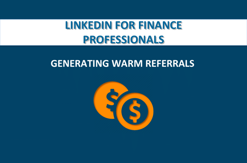 How Finance Professionals Can Generate Warm Referrals Using LinkedIn