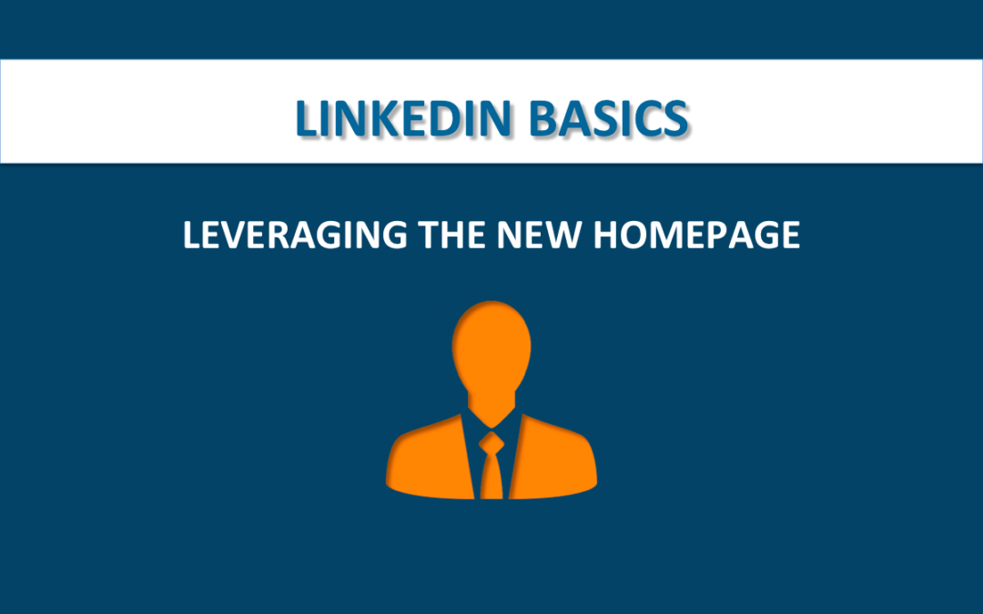 6 Ways To Leverage The Redesigned Homepage On LinkedIn