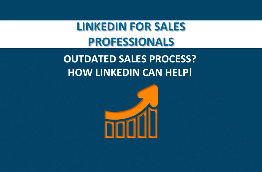 Is Your Sales Process Outdated? How LinkedIn Can Help!