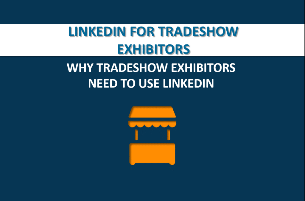 Why Trade Show Exhibitors Need To Use LinkedIn in 2016!