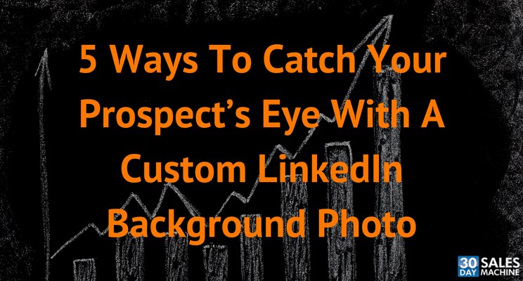 5 Ways To Catch Your Prospect's Eye With A Custom LinkedIn Background Photo
