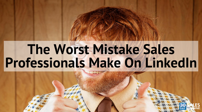 The Worst Mistake Sales Professionals Make on LinkedIn