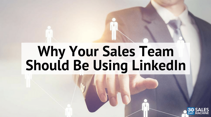 Why Your Sales Team Should Be Using LinkedIn